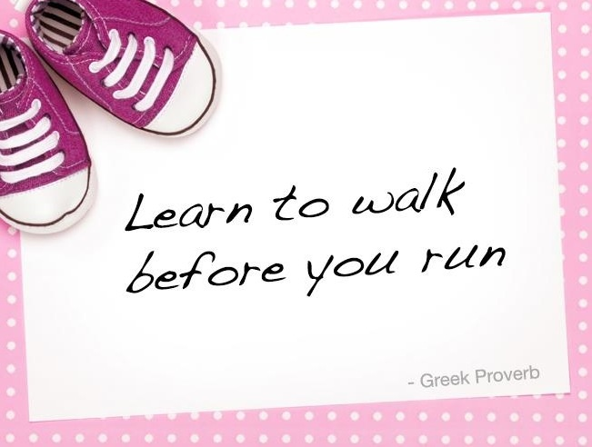 We must learn to walk before we can run - Idioms by The ...