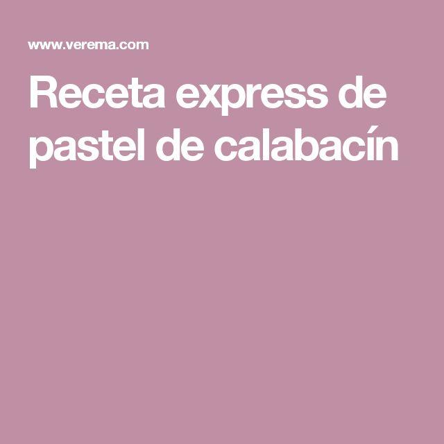 Receta express de pastel de calabacín