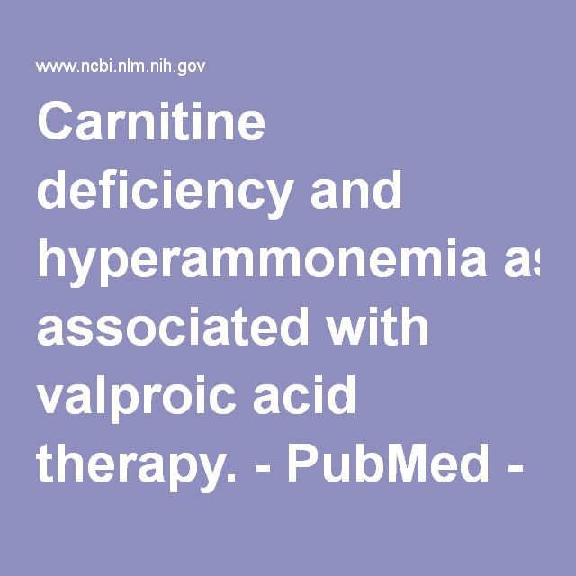 Carnitine deficiency and hyperammonemia associated with valproic acid therapy. - PubMed - NCBI