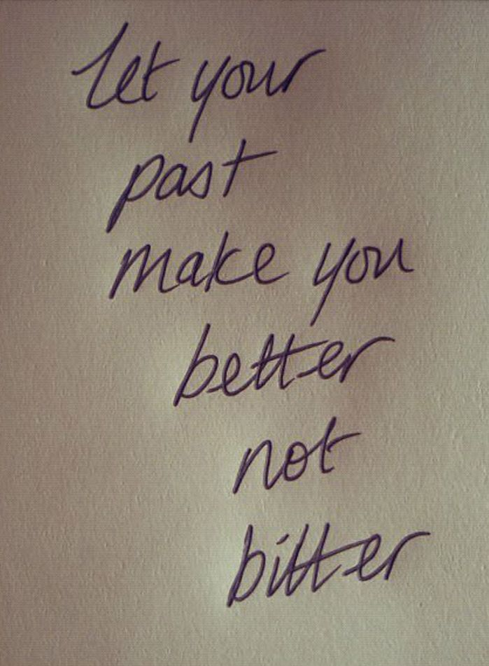 Let your past make you better not bitter quote words to live by.....@qp ones I am working on@