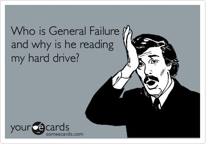 Who is General Failure and why is he reading my hard drive?: Worth Reading, Book Worth, Quotes, Data Backup, Fun Stuff, Genealogy Data, Funny Stuff, Dishes Hurts, Geeky Stuff