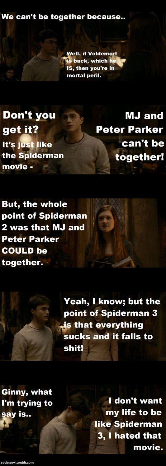 A Very Potter Musical: and just to clarify those spiderman movies didn't go with the comics at all peter parker and mj are together but gwen stacy is totally better