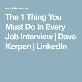 The 1 Thing You Must Do In Every Job Interview | Dave Kerpen | LinkedIn