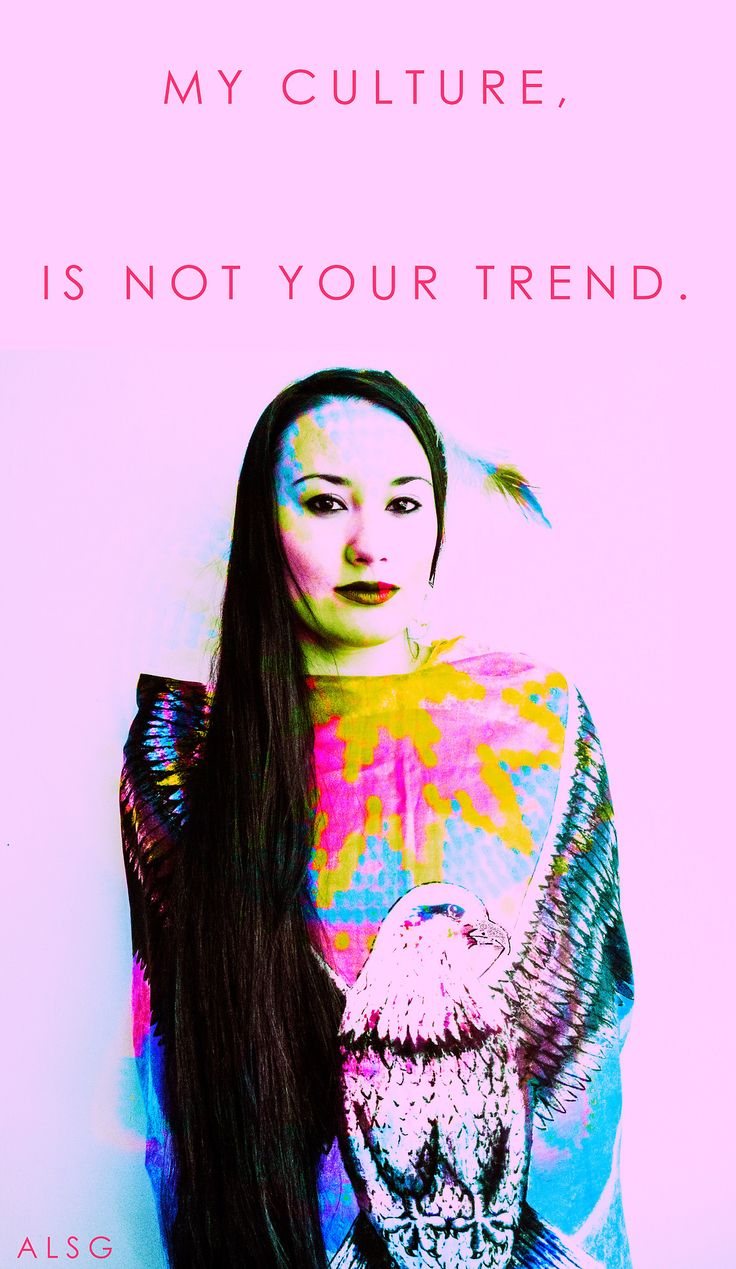 """My culture is not your trend."" [A person from the Lakota Tribe stands in this portrait] [follow this link to find a short video and analysis that draws on footage of Miley Cyrus twerking to explain what Bell Hooks [bell hooks] means by ""Eating the Other"": http://www.thesociologicalcinema.com/1/post/2014/02/eating-the-other-racial-representation-and-miley-cyrus.html] Artist: Leaf Sanchez (Tamaya, Jicarilla Apache)"