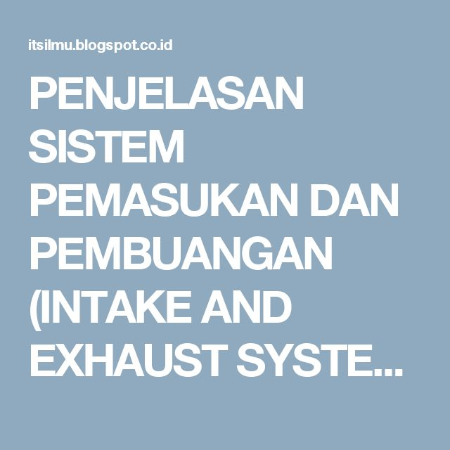 PENJELASAN SISTEM PEMASUKAN DAN PEMBUANGAN (INTAKE AND EXHAUST SYSTEM) LENGKAP | ItsIlmu