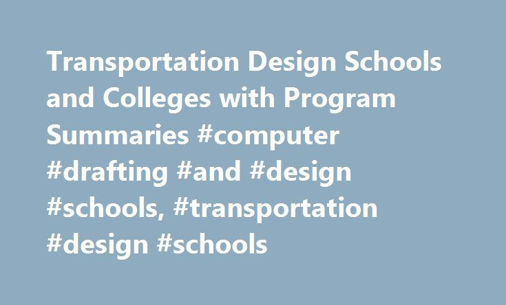 Transportation Design Schools and Colleges with Program Summaries #computer #drafting #and #design #schools, #transportation #design #schools http://el-paso.remmont.com/transportation-design-schools-and-colleges-with-program-summaries-computer-drafting-and-design-schools-transportation-design-schools/  # Transportation Design Schools and Colleges with Program Summaries Transportation design schools and colleges offer training in designing automobiles, motorcycles, and other vehicles to be…