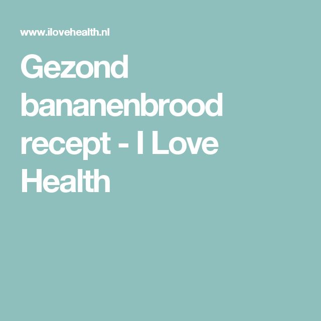 Gezond bananenbrood recept - I Love Health