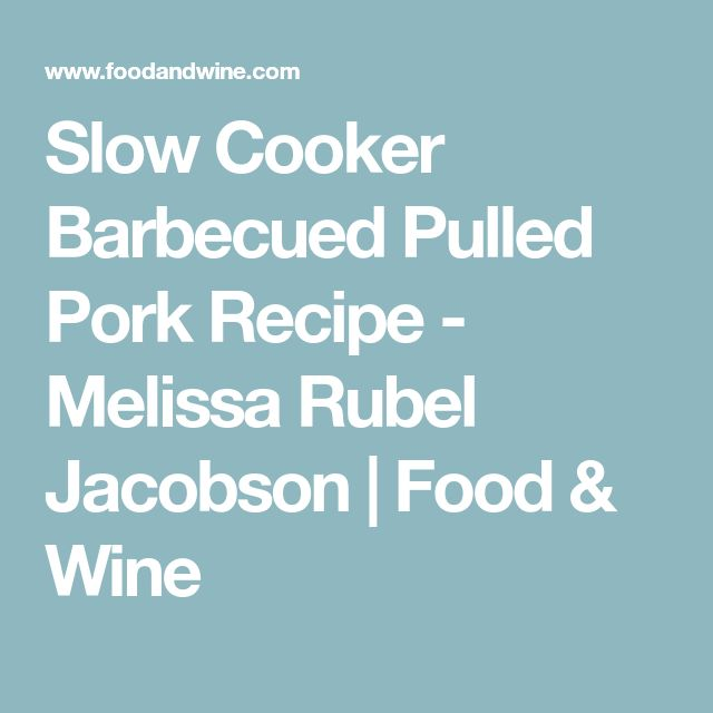 Slow Cooker Barbecued Pulled Pork Recipe - Melissa Rubel Jacobson | Food & Wine