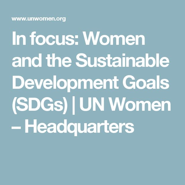 In focus: Women and the Sustainable Development Goals (SDGs) | UN Women – Headquarters