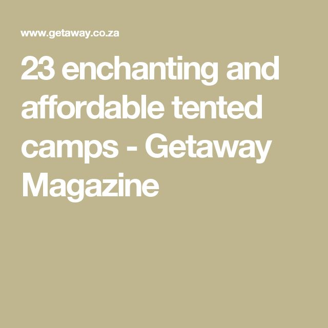 23 enchanting and affordable tented camps - Getaway Magazine