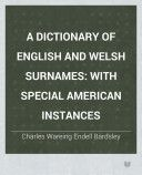 Free ebook for web, downloading or tablet:  A Dictionary of English and Welsh Surnames.