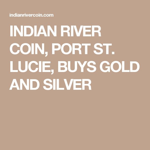 INDIAN RIVER COIN, PORT ST. LUCIE, BUYS GOLD AND SILVER