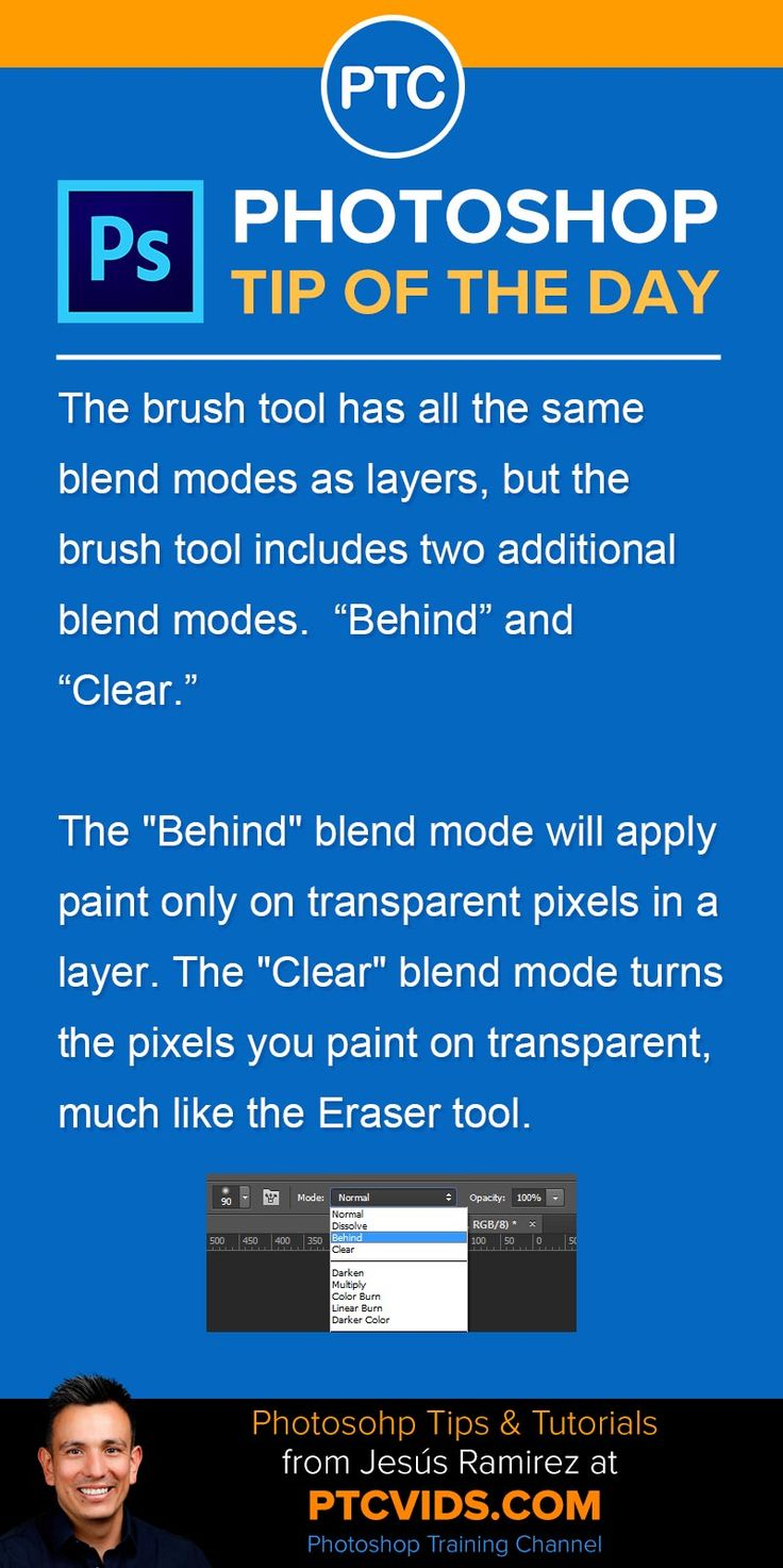 """The brush tool has all the same blend modes as layers, but the brush tool includes two additional blend modes.  """"Behind"""" and """"Clear.""""  The """"Behind"""" blend mode will apply paint only on transparent pixels in a layer. The """"Clear"""" blend mode turns the pixels you paint on transparent, much like the Eraser tool."""