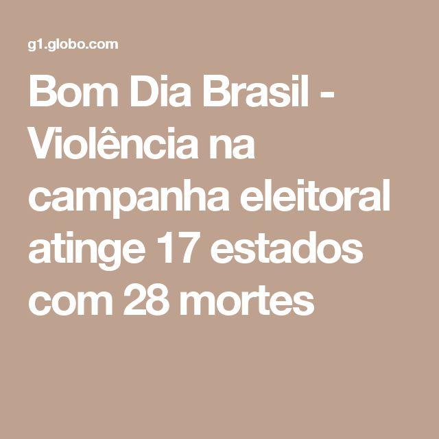 Bom Dia Brasil - Violência na campanha eleitoral atinge 17 estados com 28 mortes