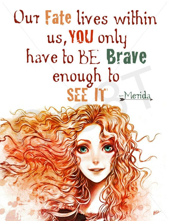 Hey, I found this really awesome Etsy listing at https://www.etsy.com/listing/189963411/disney-brave-movie-quote-print