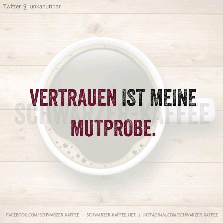 Vertrauen ist meine Mutprobe schwarzer Kaffee