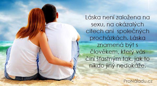 LÁSKA znamená byť s človekom, ktorý vás činí šťastným tak, ako to nikto iný nedokáže. ♥