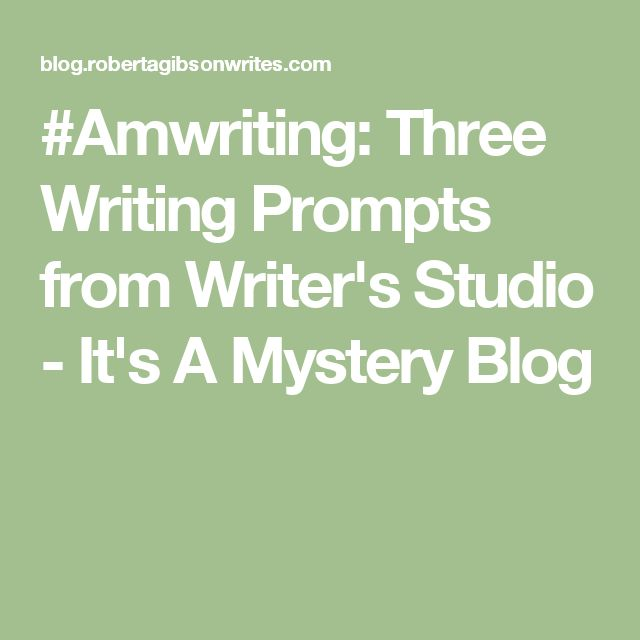 #Amwriting: Three Writing Prompts from Writer's Studio - It's A Mystery Blog