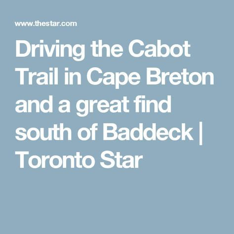 Driving the Cabot Trail in Cape Breton and a great find south of Baddeck | Toronto Star