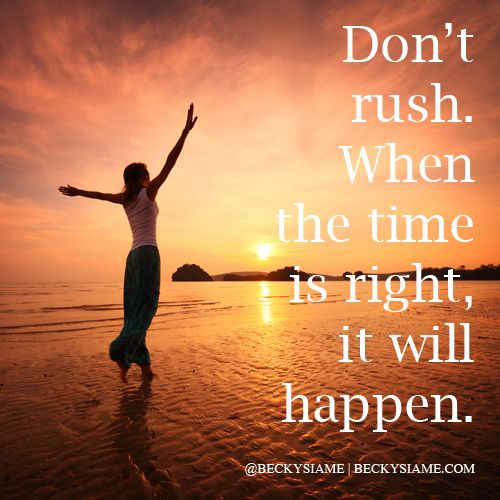 BECKYSIAME.COM   Don't rush. When the time is right, it will happen.