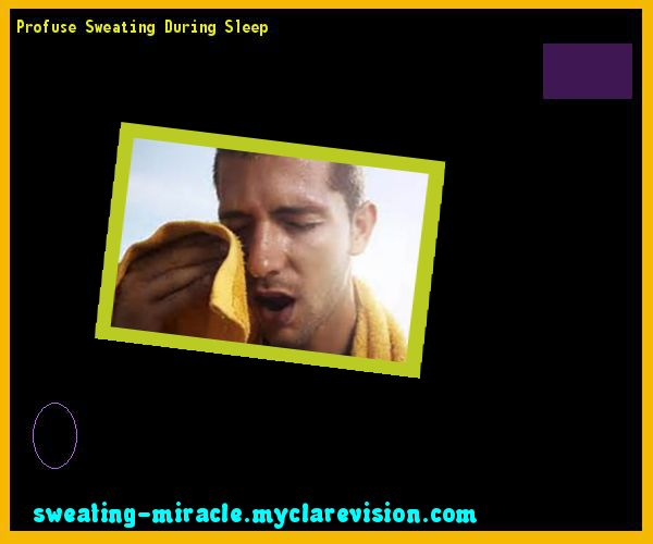 Profuse Sweating During Sleep 173439 - Your Body to Stop Excessive Sweating In 48 Hours - Guaranteed!