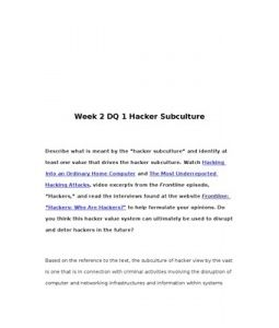 """Week 2 DQ 1 Hacker Subculture    Describe what is meant by the """"hacker subculture"""" and identify at least one value that drives the hacker subculture. Watch Hacking Into an Ordinary Home Computer and The Most Underreported… (More)"""