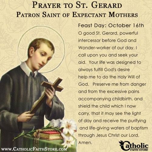 Catholic Faith Store.  St. Gerard you are the patron saint of Expectant Mothers and difficult pregnancies.  Let all that seek your intercession be helped. Amen.