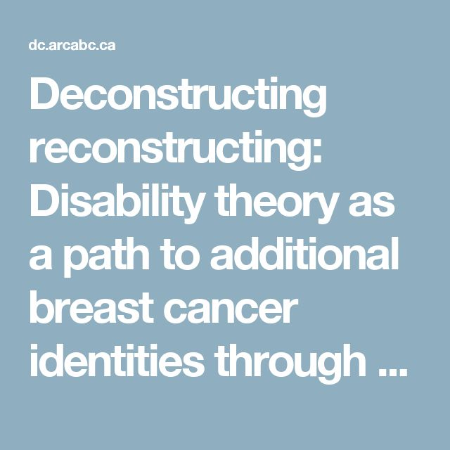 Deconstructing reconstructing: Disability theory as a path to additional breast cancer identities through acts of bodily resistance | DOOR (DOuglas Open Repository)