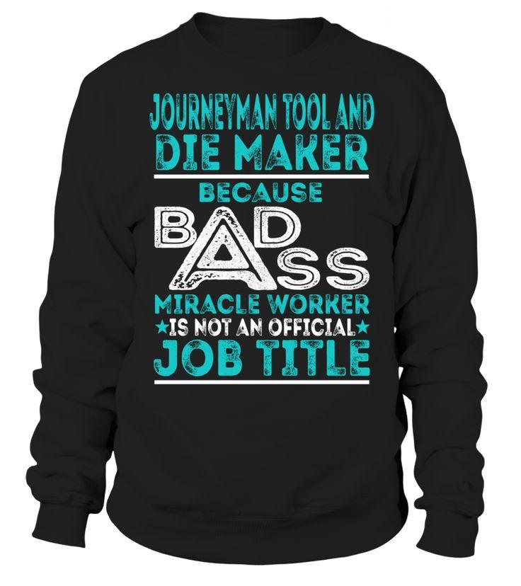 Journeyman Tool And Die Maker - Badass Miracle Worker