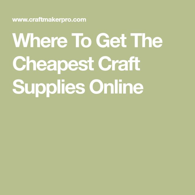 Where To Get The Cheapest Craft Supplies Online