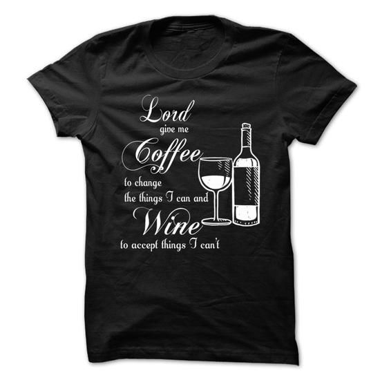 Lord Give Me Coffee ... Wine - #oversized tee #sweatshirt makeover. OBTAIN => https://www.sunfrog.com/Drinking/Lord-Give-Me-Coffee-To-Change-The-Things.html?68278