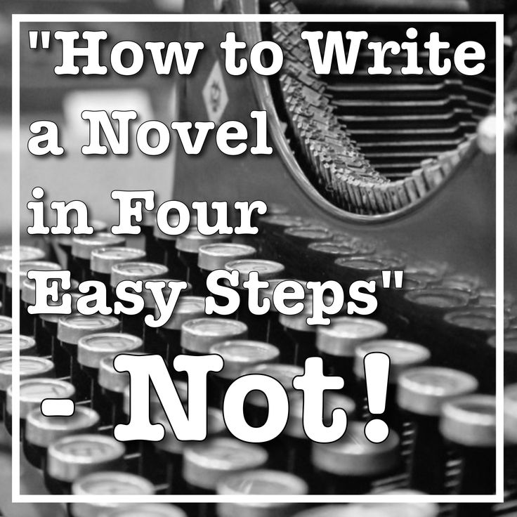 """How to Write a Novel in Four Easy Steps"" Not! Novel"
