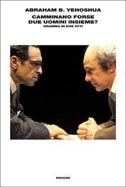 Abraham B. Yhehoshua, Camminano forse due uomini insieme? L'Arcipelago Einaudi DISPONIBILE ANCHE IN EBOOK
