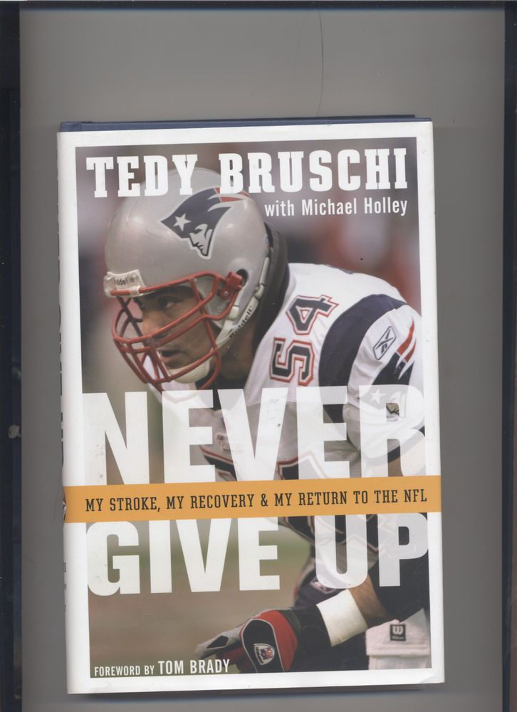 Never Give Up My Stroke Recovery Return To The Nfl Tedy Bruschi