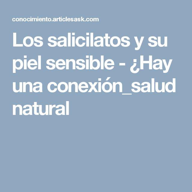 Los salicilatos y su piel sensible - ¿Hay una conexión_salud natural