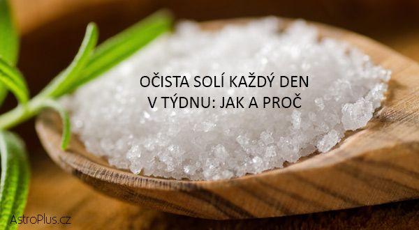 Očista solí každý den v týdnu: jak a proč | AstroPlus.cz