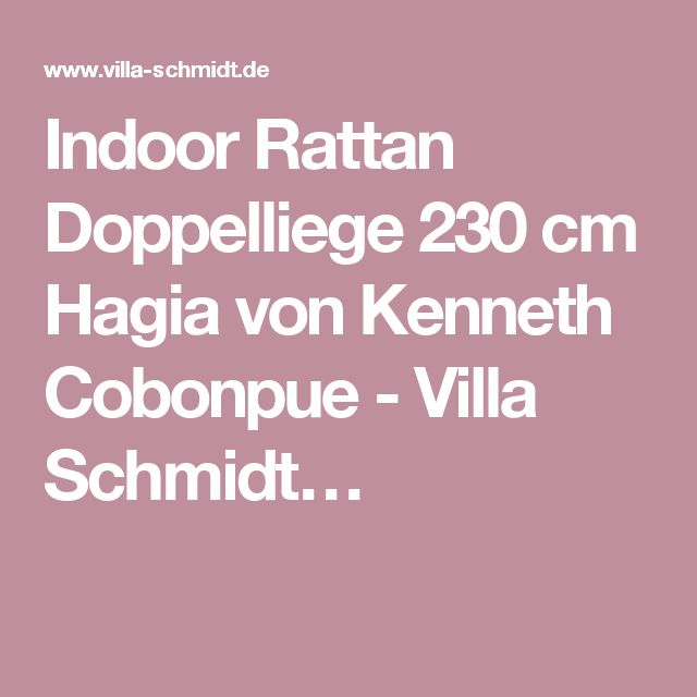 Indoor Rattan Doppelliege 230 cm Hagia von Kenneth Cobonpue - Villa Schmidt…