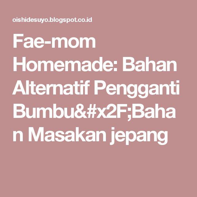 Fae-mom Homemade: Bahan Alternatif Pengganti Bumbu/Bahan Masakan jepang