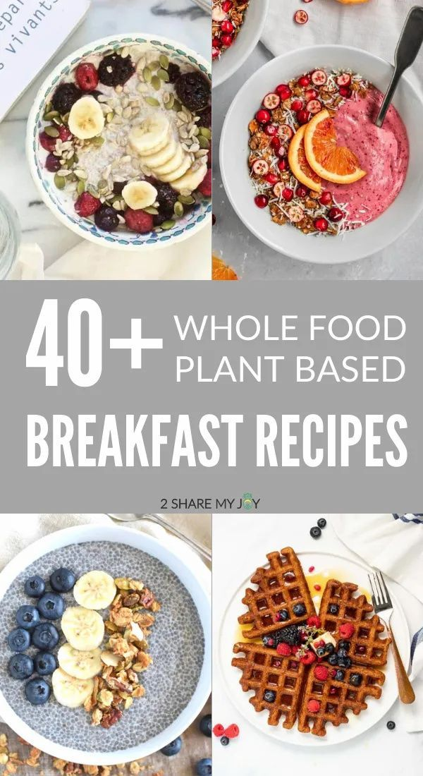 40 Whole Food Plant Based Breakfast Recipes In 2020 Plant Based Recipes Breakfast Plant Based Breakfast Whole Food Recipes