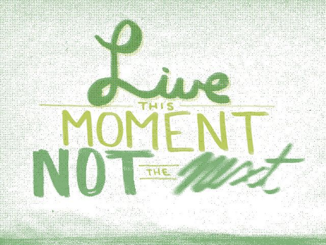 live this moment, not the next. {aaron bloom}