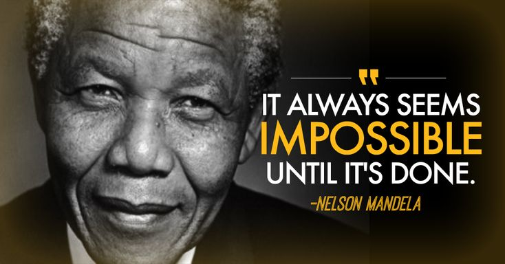 """""""It always seems impossible until it is done"""" Nelson Mandela. Today we remember the life of an incredible man. July 18, 1918 - December 5, 2013."""