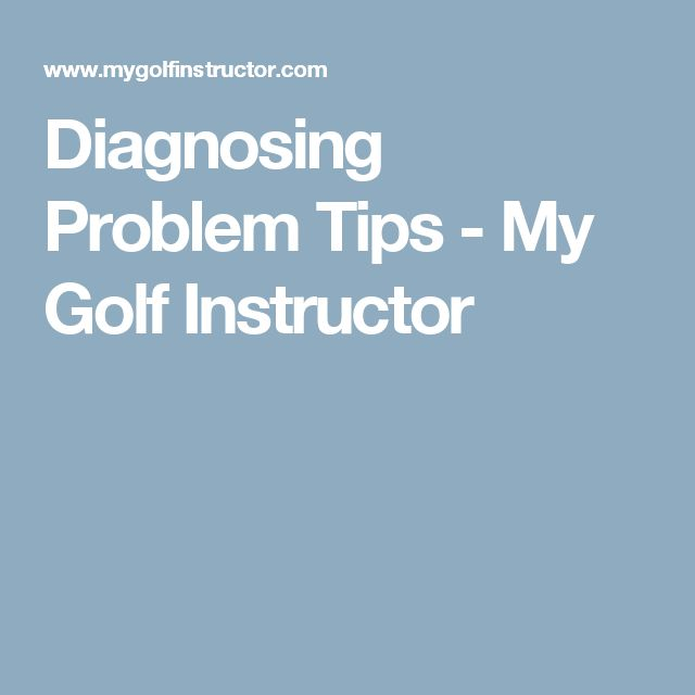 Diagnosing Problem Tips - My Golf Instructor