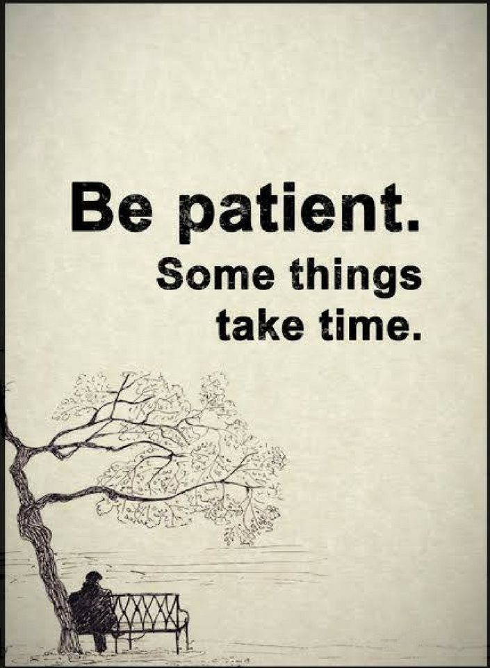 Quotes Train yourself to be patient because nothing gets done overnight, and everything takes time.