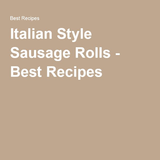 Italian Style Sausage Rolls - Best Recipes
