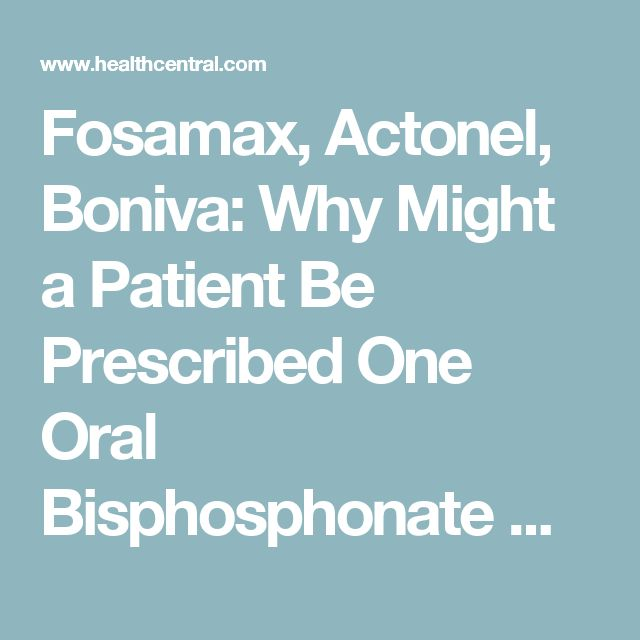Fosamax, Actonel, Boniva: Why Might a Patient Be Prescribed One Oral Bisphosphonate Over Another? - Osteoporosis | HealthCentral