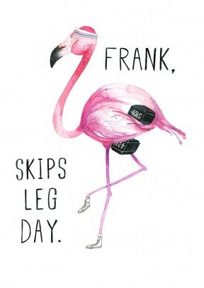 Skips Leg Day|Funny General Card Frank Skips Leg Day. A funny general card for any gym bunny, excise freak or work out virgin. A funny card for a friend or family member.