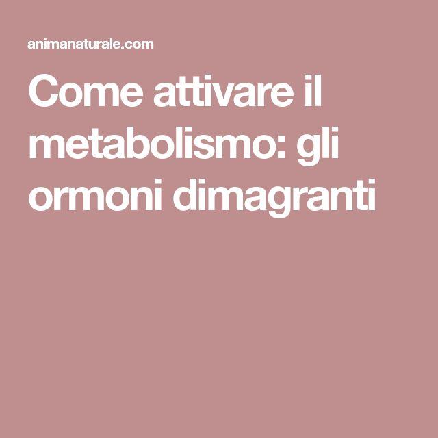 Come attivare il metabolismo: gli ormoni dimagranti