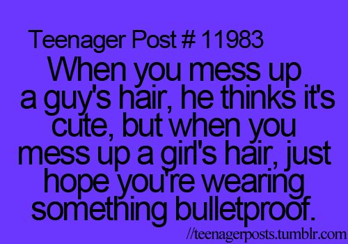 Yup its true... Unless you are messing up my hair in wich case go for it