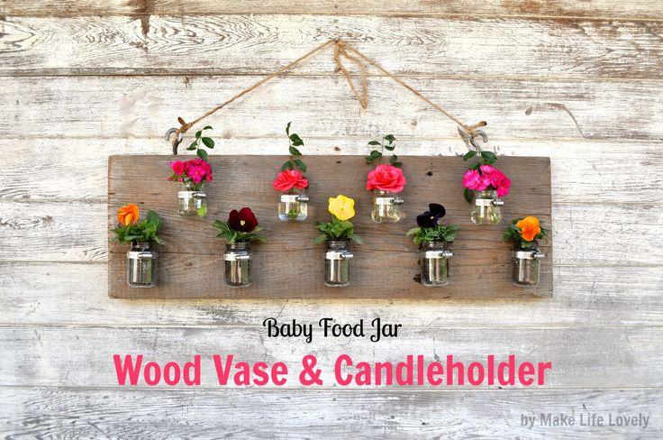 Make Life Lovely blog: Upcycled Baby Food Jars: Wood Vase & Candleholder----put individual flowers in water in jar, plant flower in potting soil in jar, or put tea lights in the jar.