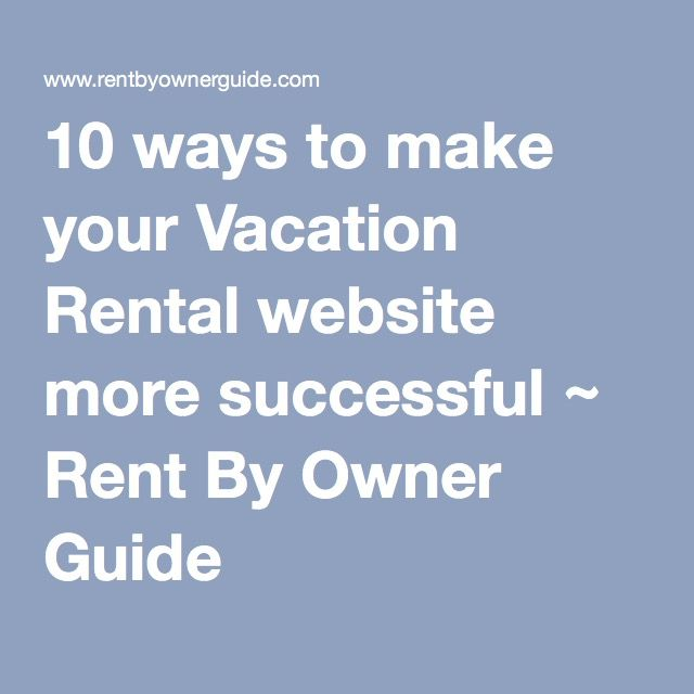 10 ways to make your Vacation Rental website more successful ~ Rent By Owner Guide
